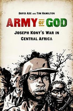 Army of God : Joseph Kony's War in Central Africa - David Axe