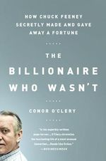 The Billionaire Who Wasn't : How Chuck Feeney Secretly Made and Gave Away a Fortune - Conor O'Clery