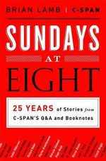 Sundays at Eight : 25 Years of Stories from C-span's Q&A and Booknotes - Brian Lamb