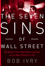 The Seven Sins of Wall Street : Big Banks, their Washington Lackeys, and the Next Financial Crisis - Bob Ivry