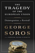The Tragedy of the European Union : Disintegration or Revival? - George Soros