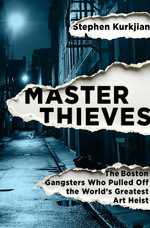 Master Thieves : The Boston Gangsters Who Pulled Off the World's Greatest Art Heist - Stephen Kurkjian