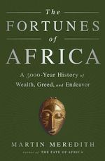 The Fortunes of Africa : A 5000-Year History of Wealth, Greed, and Endeavor - Martin Meredith