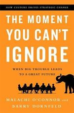 The Moment You Can't Ignore : When Big Trouble Leads to a Great Future - Malachi O'Connor