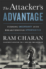 The Attacker's Advantage : Turning Uncertainty into Breakthrough Opportunities - Ram Charan