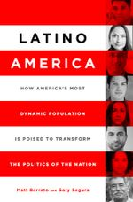 Latino America : How America''s Most Dynamic Population Is Poised to Transform the Politics of the Nation - Matt A. Barreto