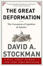 The Great Deformation : The Corruption of Capitalism in America - David Stockman