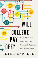 Will College Pay Off? : A Guide to the Most Important Financial Decision You'll Ever Make - Peter Cappelli