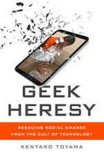 Geek Heresy : Rescuing Social Change from the Cult of Technology - Kentaro Toyama