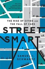 Street Smart : A Fifty-Year Mistake Set Right and the Great Urban Revival - Samuel I Schwartz