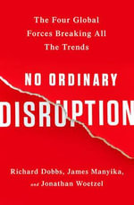 No Ordinary Disruption : The Four Global Forces Breaking All the Trends - Richard Dobbs