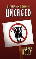 In Their Own Skins 3 : Uncaged - Kiernan Kelly