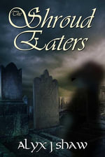The Shroud Eaters - Alyx Shaw