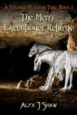 A Strange Place in Time 3 : The Merry Executioner Returns - Alyx J. Shaw