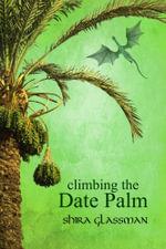 Climbing the Date Palm - Shira Glassman
