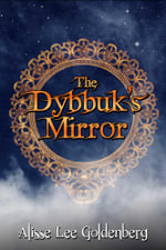 The Dybbuk's Mirror - Alisse Lee Goldenberg