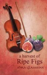 A Harvest of Ripe Figs - Shira Glassman