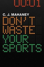 Don't Waste Your Sports - C J Mahaney