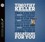 Galatians for You : For Reading, for Feeding, for Leading - Timothy Keller