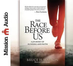 The Race Before Us : A Journey of Running and Faith - Bruce H Matson