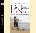 His Needs, Her Needs : Building an Affair-Proof Marriage - Willard F Harley, Jr.