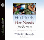 His Needs, Her Needs for Parents : Keeping Romance Alive - Willard F Harley, Jr.