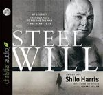 Steel Will : My Journey Through Hell to Become the Man I Was Meant to Be - Shilo Harris