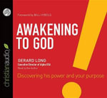 Awakening to God : Discovering His Power and Your Purpose - Gerard Long