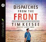 Dispatches from the Front : Stories of Gospel Advance in the World's Difficult Places - Tim Keesee