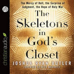 The Skeletons in God's Closet : The Mercy of Hell, the Surprise of Judgment, the Hope of Holy War - Joshua Ryan Butler