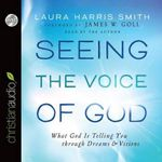 Seeing the Voice of God : What God Is Telling You Through Dreams and Visions - Laura Harris Smith