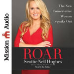 Roar : The New Conservative Woman Speaks Out - Scottie Nell Hughes