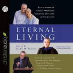 Eternal Living : Reflections on Dallas Willard's Teaching on Faith and Formation - Professor Dallas Willard