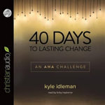 40 Days to Lasting Change : An AHA Challenge - Kyle Idleman