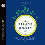 The Fringe Hours : Making Time for You - Jessica N Turner
