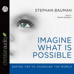 The World Is Ours to Save : Why It's True and Possible - Stephan Bauman