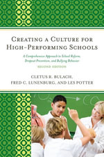 Creating a Culture for High-Performing Schools : A Comprehensive Approach to School Reform and Dropout Prevention - Cletus R. Bulach