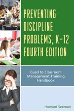 Preventing Discipline Problems, K-12 : Cued to Classroom Management Training Handbook - Howard Seeman