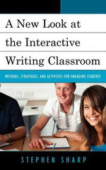 A New Look at the Interactive Writing Classroom : Methods, Strategies, and Activities to Engage Students - Stephen Sharp