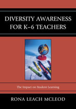 Diversity Awareness for K-6 Teachers : The Impact on Student Learning - Rona Leach McLeod