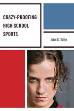 Crazy-Proofing High School Sports : An Introduction for Teaching and Coaching - John E. Tufte