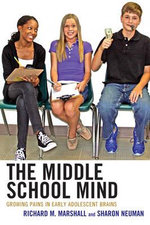 The Middle School Mind : Growing Pains in Early Adolescent Brains - Sharon Neuman