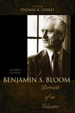 Benjamin S. Bloom : Portraits of an Educator - Thomas R. Guskey