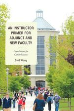 An Instructor Primer for Adjunct and New Faculty : Foundations for Career Success - Ovid K. Wong
