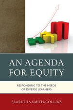 An Agenda for Equity : Responding to the Needs of Diverse Learners - Searetha Smith-Collins