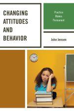Changing Attitudes and Behavior : Practice Makes Permanent - John Jensen