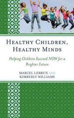 Healthy Children, Healthy Minds : Helping Children Succeed Now for a Brighter Future - Marcel Lebrun
