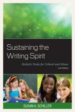 Sustaining the Writing Spirit : Holistic Tools for School and Home - Susan A. Schiller