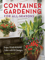 Container Gardening for All Seasons : Enjoy Year-Round Color with 101 Designs - Barbara Wise