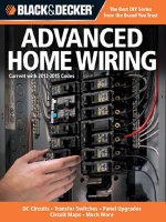 Black & Decker Advanced Home Wiring : Updated 3rd Edition * DC Circuits * Transfer Switches * Panel Upgrades - Editors Of Creative Publishing